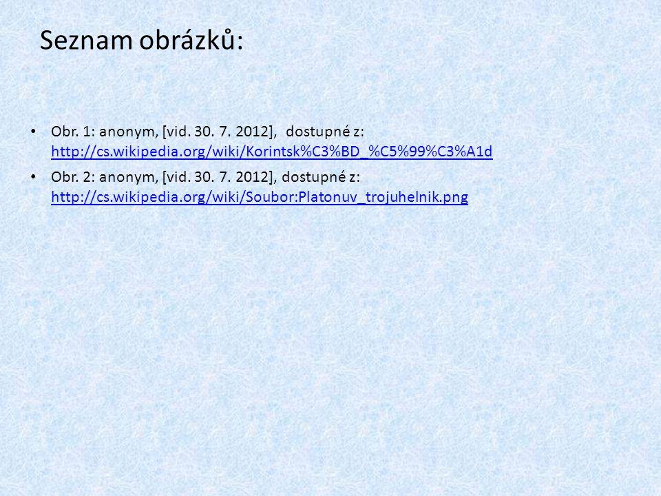 Seznam obrázků: Obr. 1: anonym, [vid. 30. 7. 2012], dostupné z: http://cs.wikipedia.org/wiki/Korintsk%C3%BD_%C5%99%C3%A1d.
